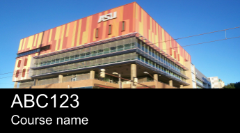"PPT version of a course card, image is a building at ASU and text reads ABC123 for course number and ""Course Name"""